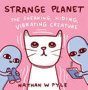"Image for ""Strange Planet: the Sneaking, Hiding, Vibrating Creature"""