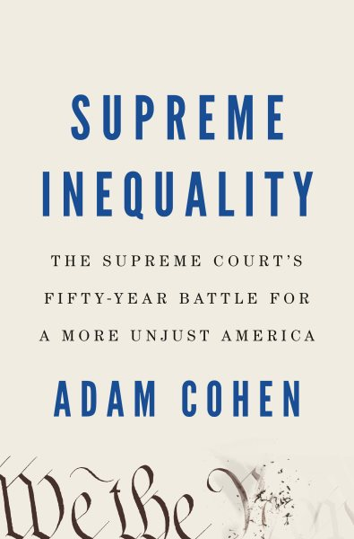 "Image for ""Supreme Inequality: The Supreme Court's Fifty-Year Battle for a More Unjust America"""
