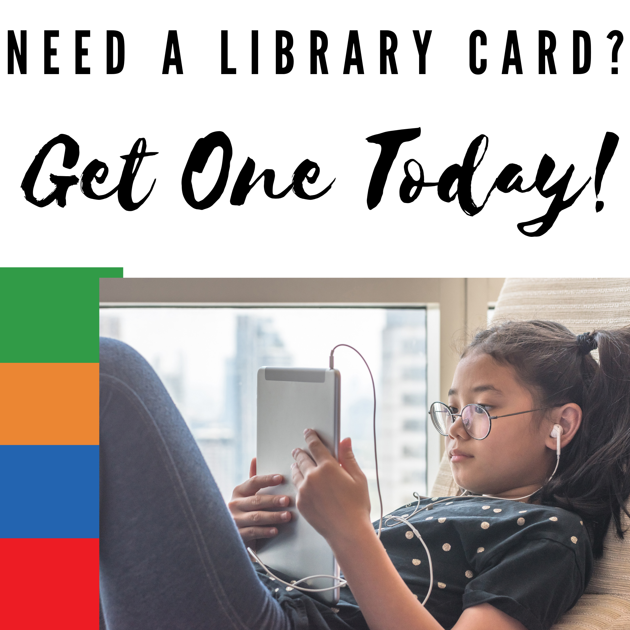 Need a library card? Get one today!