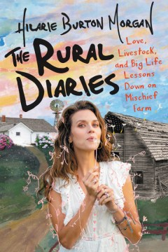 "Image for ""The Rural Diaries: Love, Livestock, and Big Life Lessons Down on Mischief Farm"""