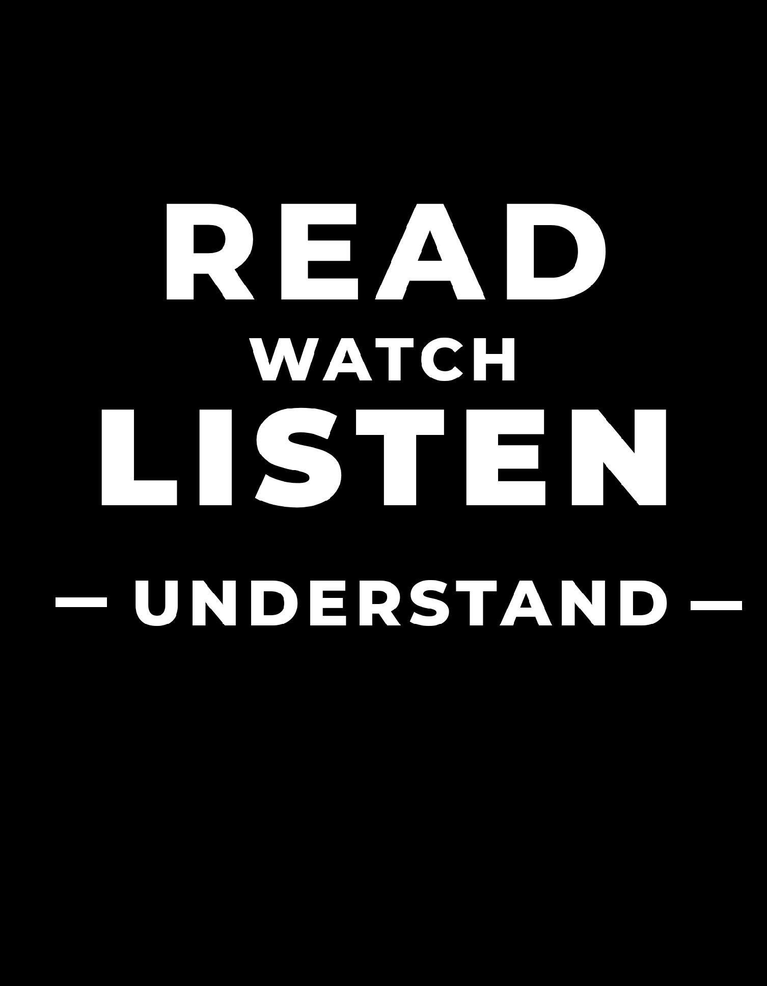 "white letters on black background reading ""Read. Watch. Listen. Understand."""