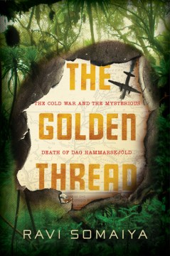 "Image for ""The Golden Thread: The Cold War and the Mysterious Death of Dag Hammarskjöld"""