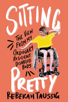 "Image for ""Sitting Pretty: The View from My Ordinary Resilient Disabled Body"""