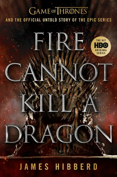 "Image for ""Fire Cannot Kill a Dragon: Game of Thrones and the Official Untold Story of an Epic Series"""