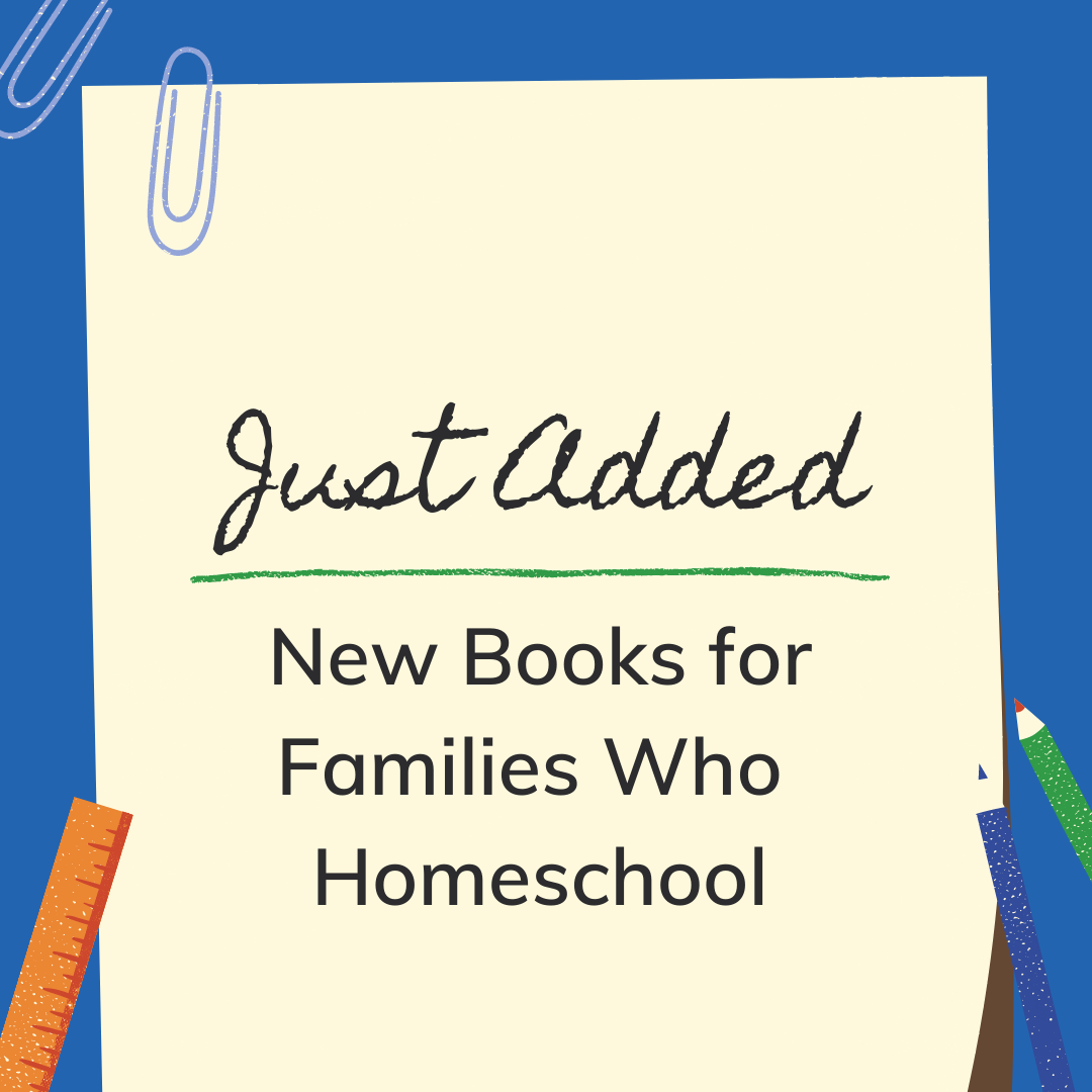 "Image reads ""Just Added: New Books for Families Who Homeschool"""