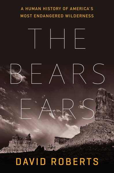 "Image for ""The Bears Ears: A Human History of America's Most Endangered Wilderness"""