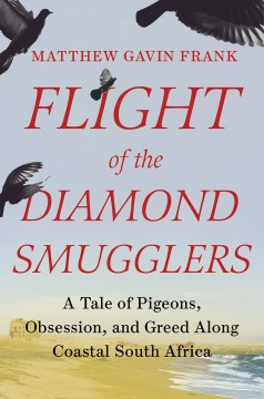 "Image for ""Flight of the Diamond Smugglers: A Tale of Pigeons, Obsession, and Greed Along Coastal South Africa"""