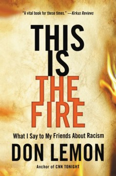 "Image for ""This Is the Fire: What I Say to My Friends About Racism"""