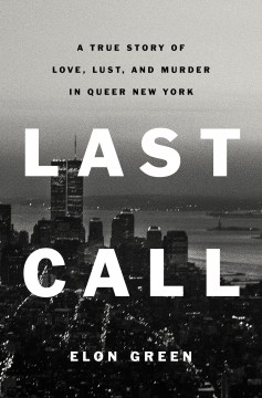 "Image for ""Last Call: A True Story of Love, Lust, and Murder in Queer New York"""
