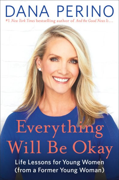 "Image for ""Everything Will Be Okay: Life Lessons for Young Women - from a Former Young Woman"