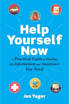 "Image for ""Help Yourself Now: A Practical Guide to Finding the Information and Assistance You Need"""